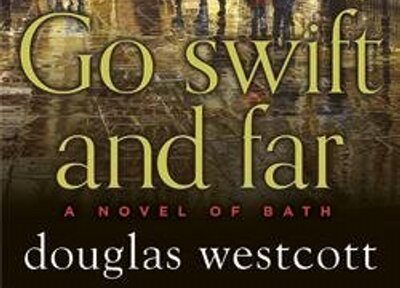 Go Swift & Far, a novel of Bath